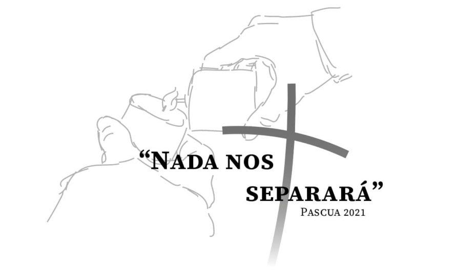 """Pascua 2021 – """"Nada nos separará"""""""
